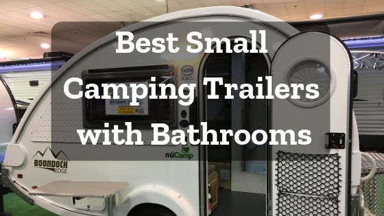 8 Best Small Camping Trailers With Bathrooms Rvblogger