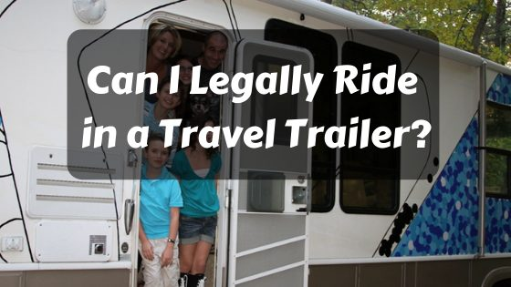 Can I Legally Ride In A Travel Trailer?