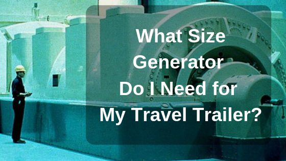 What Size Generator Do I Need For a Travel Trailer?