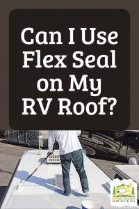 Can I Use Flex Seal on My RV Roof