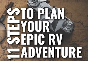 11 Step Guide to Plan An Epic RV Adventure!