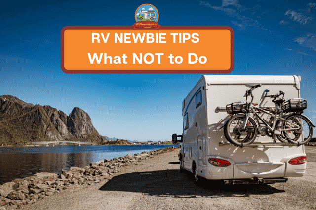 rv newbie tips for what not to do in your rv camper