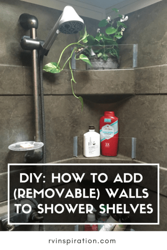Add DIY removable plexiglass walls to #RV #shower shelves to keep things from falling off while your #camper or #motorhome is moving. #bathroom #organize #storage