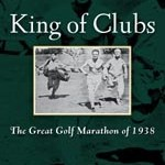 """The 19th Hole: Book Review – """"King of Clubs: The Great Golf Marathon of 1938"""""""