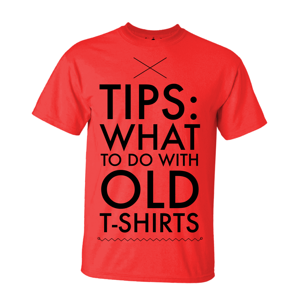 Tips: Old T-Shirts