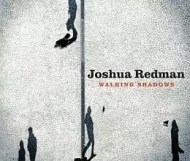 Joshua Redman – Walking Shadows