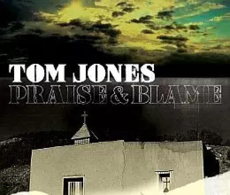 Tom Jones – Praise & Blame