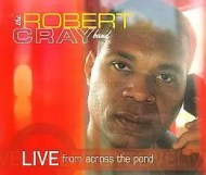 Robert Cray - Live From Across the Pond
