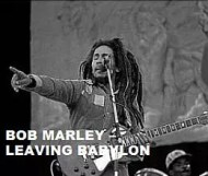 Bob Marley  - Leaving Babylon
