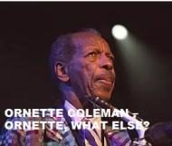 Ornette Coleman  - Ornette, What Else?
