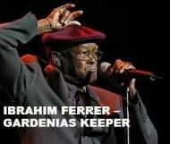Ibrahim Ferrer - Gardenias Keeper