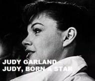 Judy Garland  - Judy, Born A Star