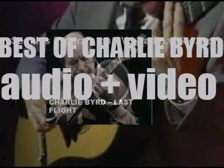 We remember Charlie Byrd. 'Last Flight'