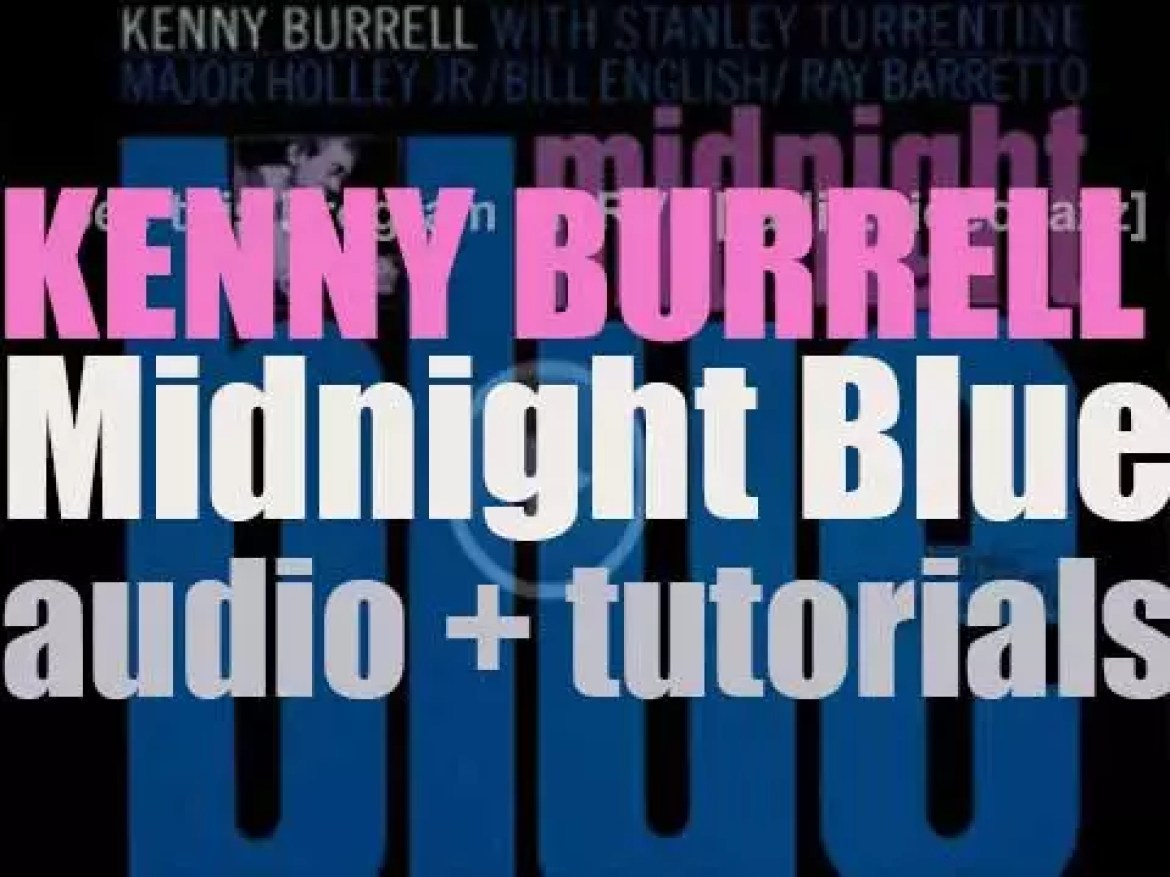 Kenny Burrell records  'Midnight Blue' with  Stanley Turrentine and Ray Barretto (1963)