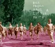 Bill Frisell - Have a Little Faith