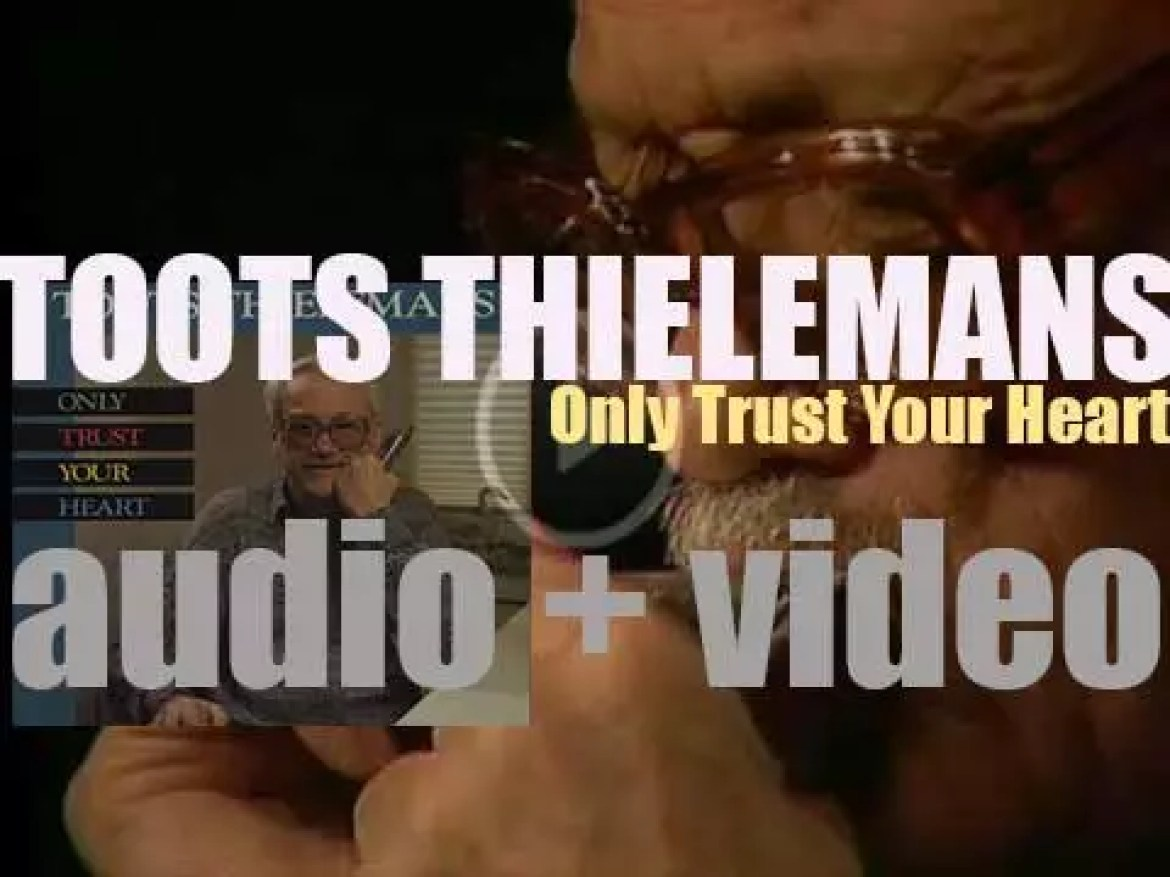 Toots Thielemans records 'Only Trust Your Heart' with Fred Hersch, Marc Johnson, Harvie Swartz & Joey Baron (1988)