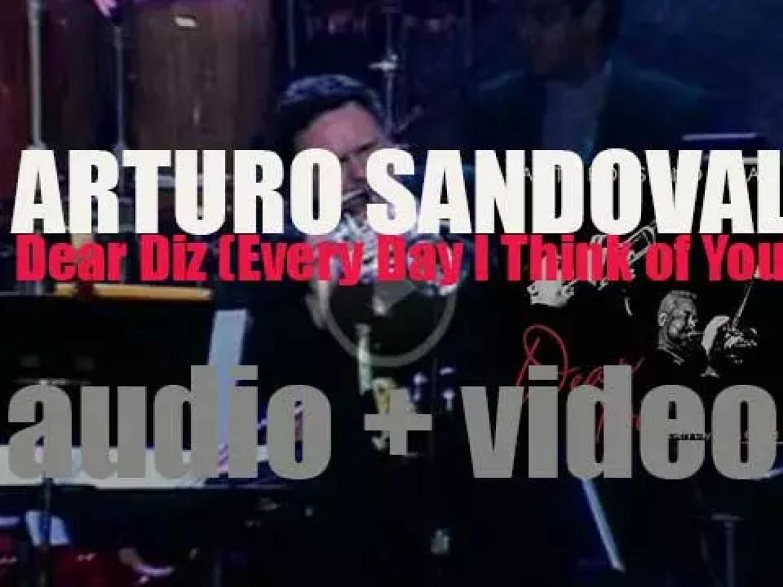 Arturo Sandoval releases  'Dear Diz (Every Day I Think of You)' dedicated to Dizzy Gillespie (2012)