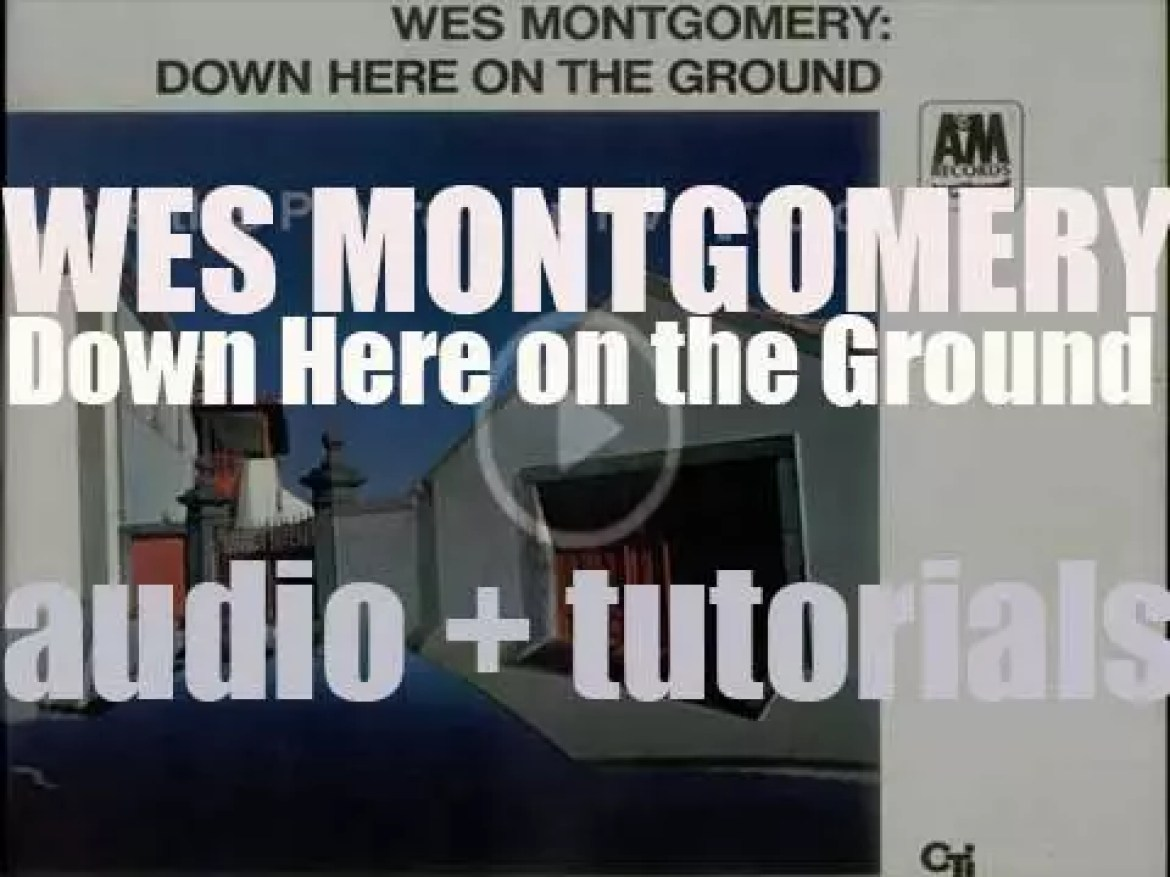 Wes Montgomery records his nineteenth album : 'Down Here on the Ground' for A&M (1967)