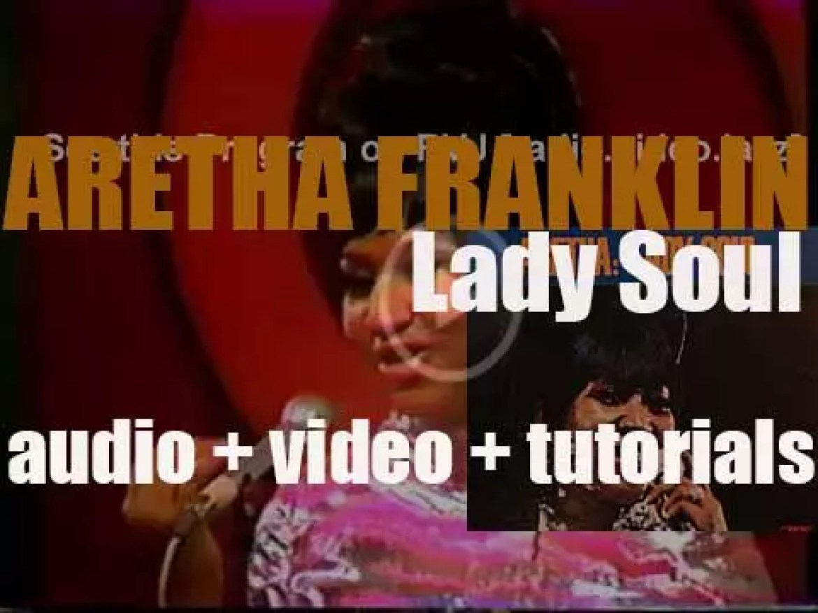 Atlantic publish Aretha Franklin's album : 'Lady Soul' featuring 'Chain of Fools,' '(You Make Me Feel Like) A Natural Woman' and '(Sweet Sweet Baby) Since You've Been Gone' (1968)