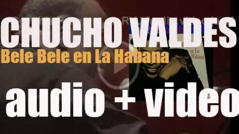 Chucho Valdés records 'Bele Bele en La Habana,' an album for Blue Note (1998)