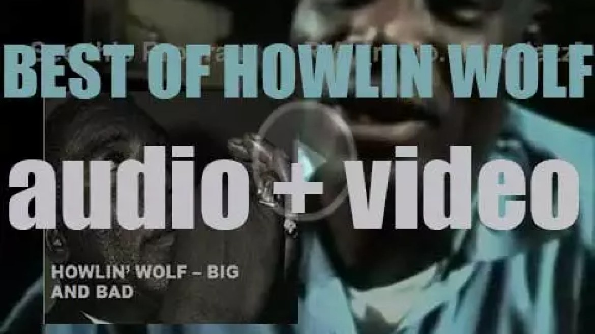 We remember Howlin' Wolf. 'Big And Bad'