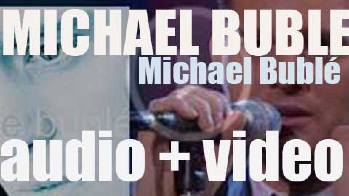 143 Records publish 'Michael Bublé', his eponymous and third album featuring 'How Can You Mend a Broken Heart' and 'Kissing A Fool' (2003)