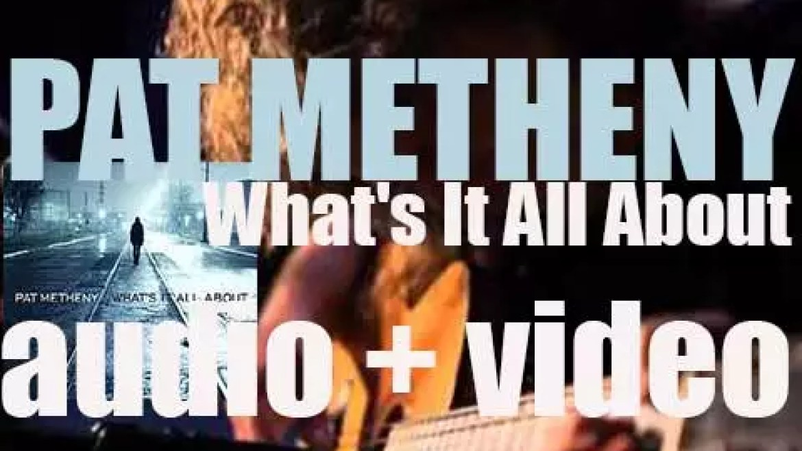 Pat Metheny records 'What's It All About' a solo album for Nonesuch (2011)