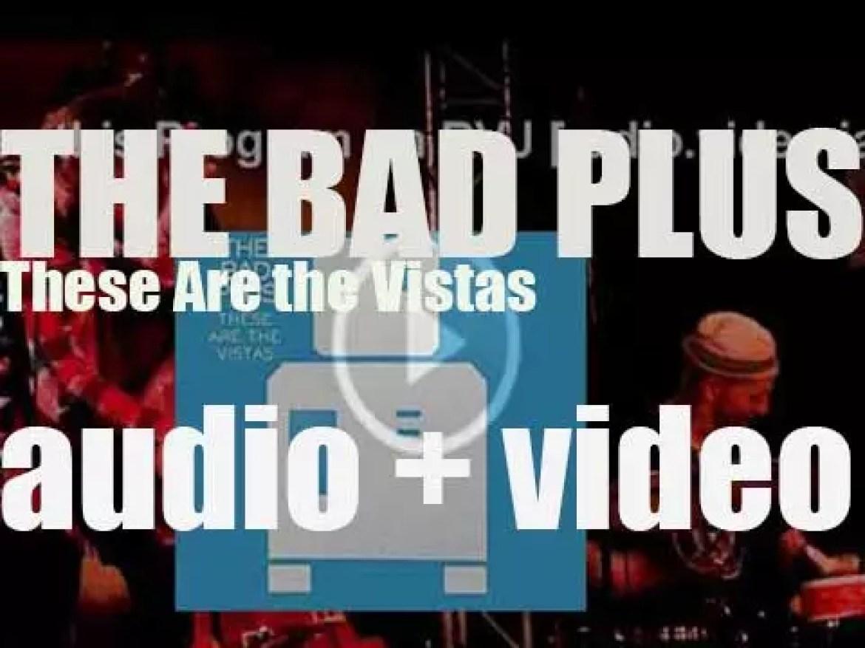 Columbia publish The Bad Plus' second album : 'These Are the Vistas' (2003)