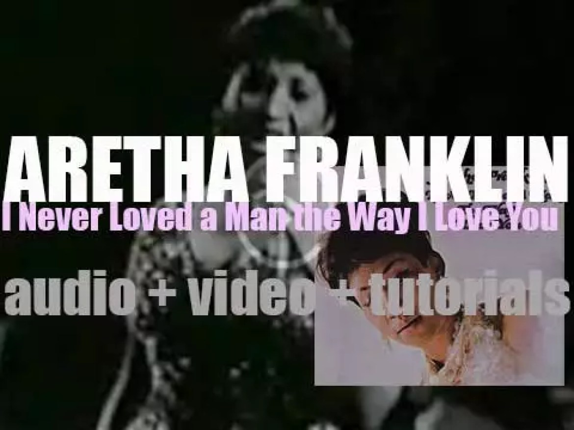 Aretha Franklin releases her twelfth album : 'I Never Loved a Man the Way I Love You' featuring 'Respect' (1967)
