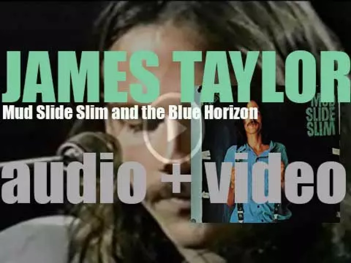 James Taylor releases 'Mud Slide Slim and the Blue Horizon' featuring 'You've Got a Friend' (1971)