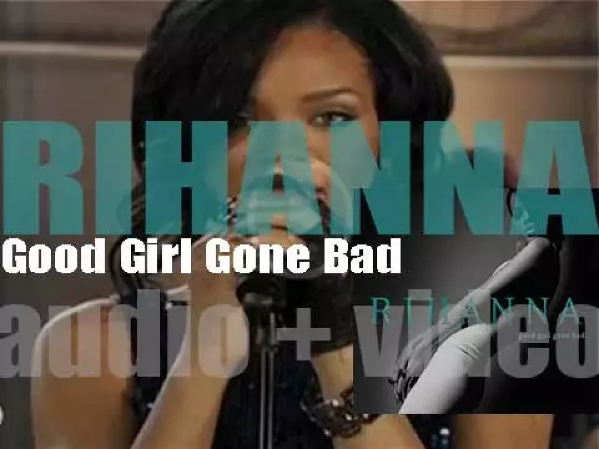 Def Jam publish Rihanna's third album : 'Good Girl Gone Bad' featuring 'Umbrella' & 'Don't Stop the Music' (2007)