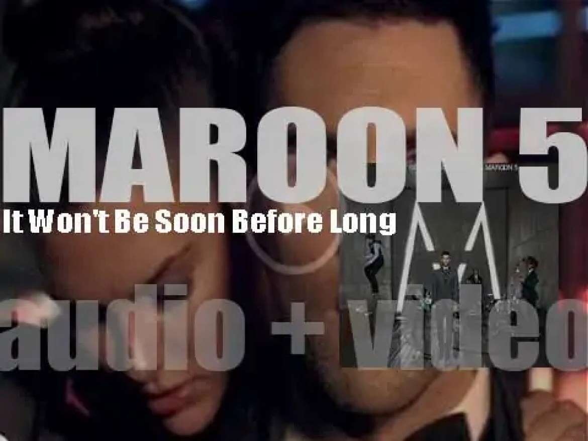 Maroon 5 release their second album :  'It Won't Be Soon Before Long' featuring 'Makes Me Wonder' and 'Wake Up Call' (2007)