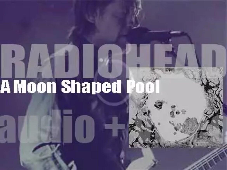 Radiohead release 'A Moon Shaped Pool,' their ninth album (2016)