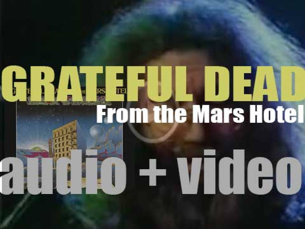 Grateful Dead release their seventh album : 'From the Mars Hotel' featuring 'Scarlet Begonias' (1974)