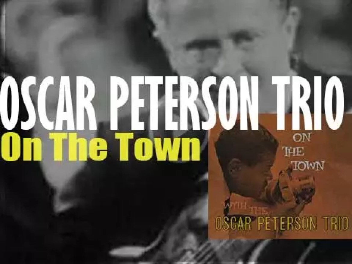 Verve record 'On the Town with the Oscar Peterson Trio,' a live album with Peterson, Herb Ellis and Ray Brown (1958)