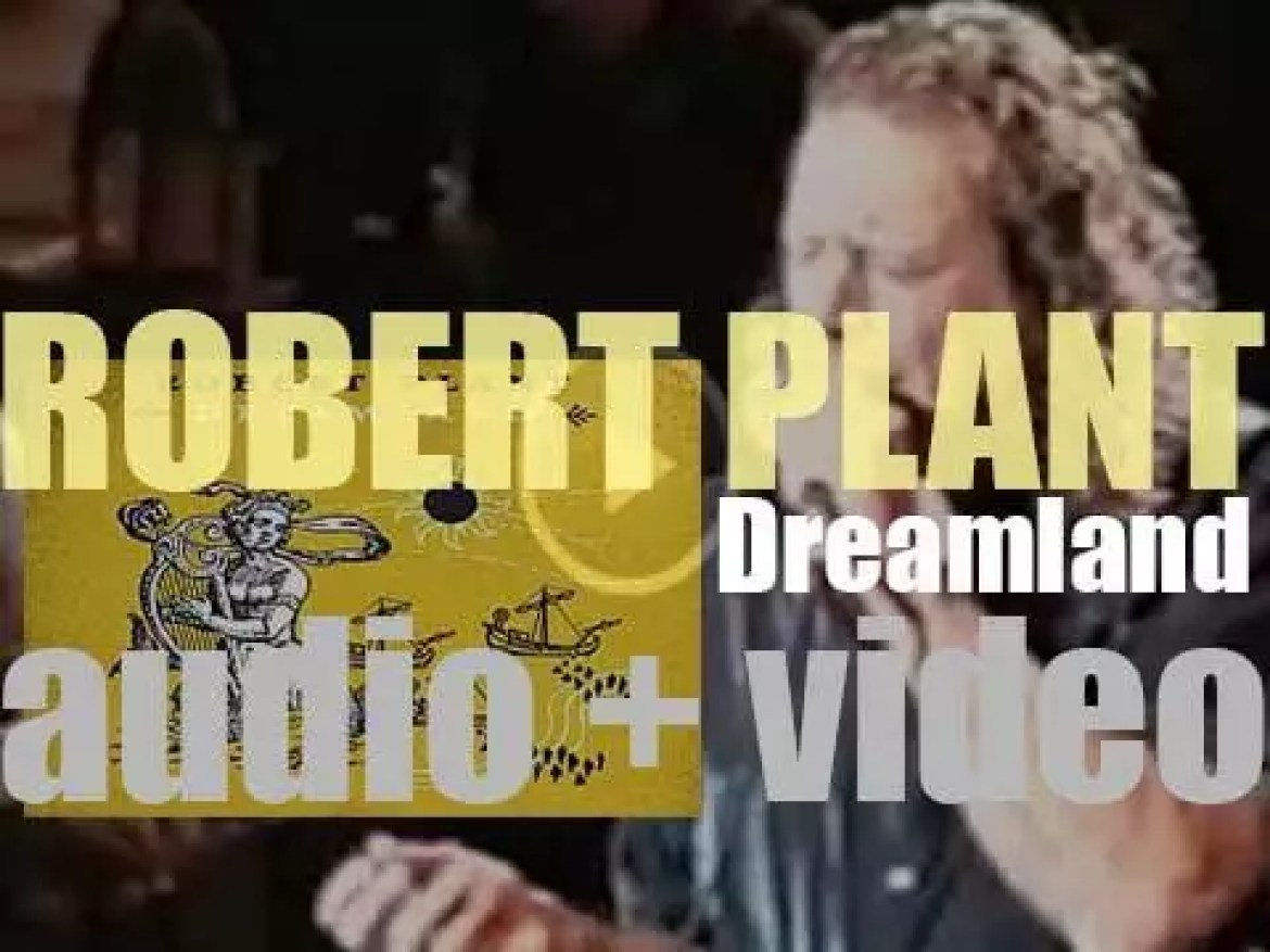 Robert Plant releases 'Dreamland' his seventh solo album recorded with his band 'Strange Sensation' (2002)