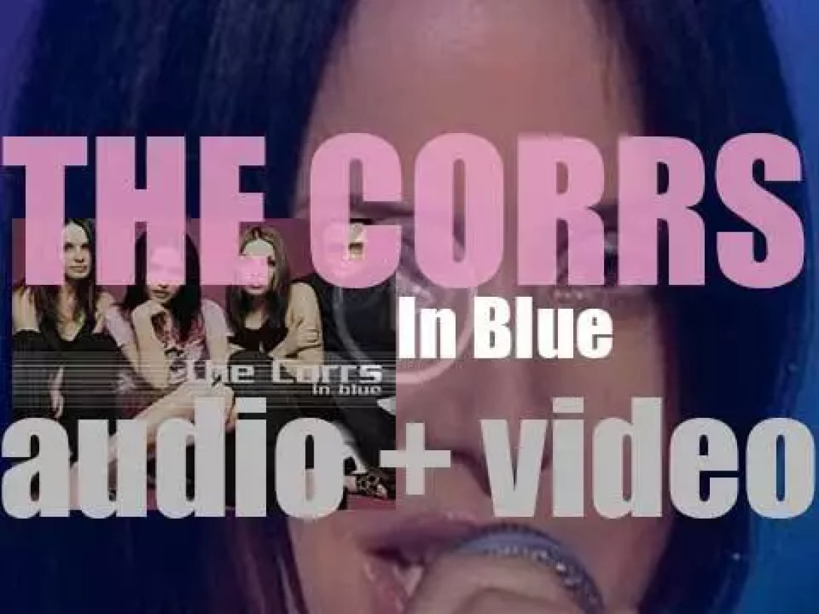 The Corrs release their third album : 'In Blue' featuring 'Breathless' (2000)
