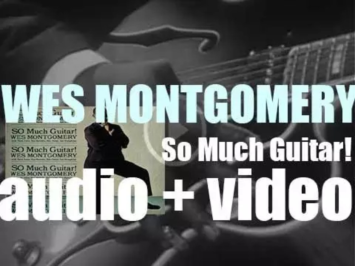 Wes Montgomery records his sixth album  : 'So Much Guitar' for Riverside (1961)