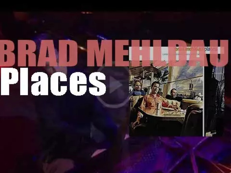 Warner Bros. publish Brad Mehldau's twelth album : 'Places' recorded with Larry Grenadier and Jorge Rossy (2000)