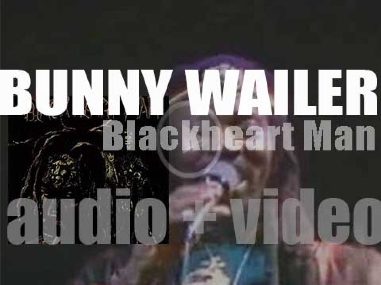 Bunny Wailer releases his  debut album : 'Blackheart Man' (1976)