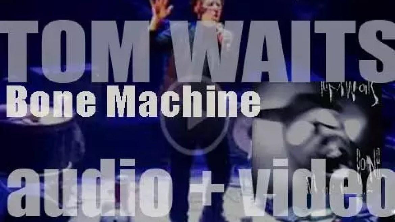 Island Records publish Tom Waits' tenth album : 'Bone Machine' (1992)