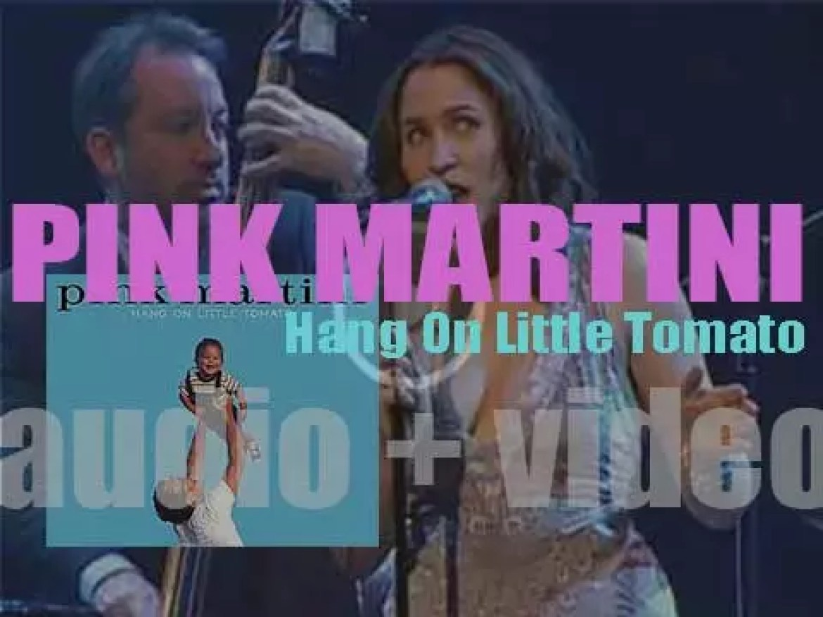Pink Martini release their second album : 'Hang On Little Tomato'