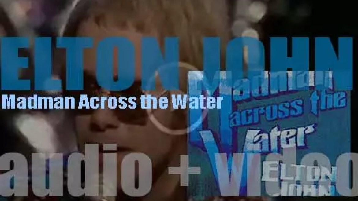 Elton John releases his fourth album : 'Madman Across the Water'  featuring 'Levon' and 'Tiny Dancer' (1971)