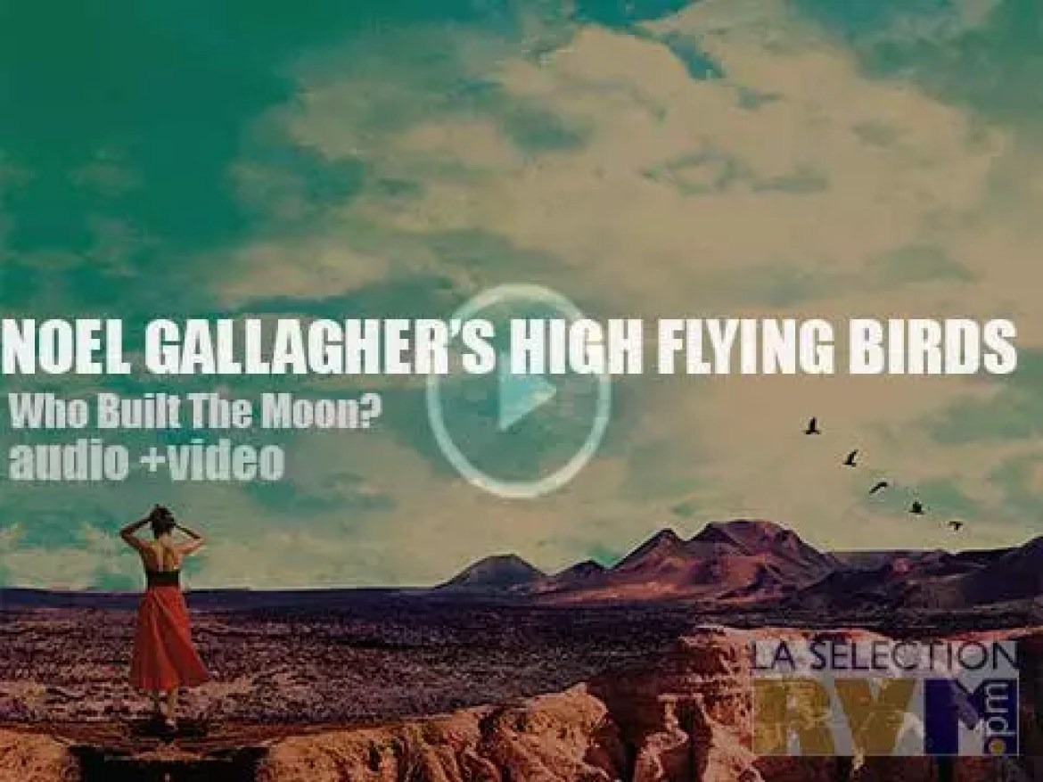 Noel Gallagher's High Flying Birds' 'Who Built the Moon?'
