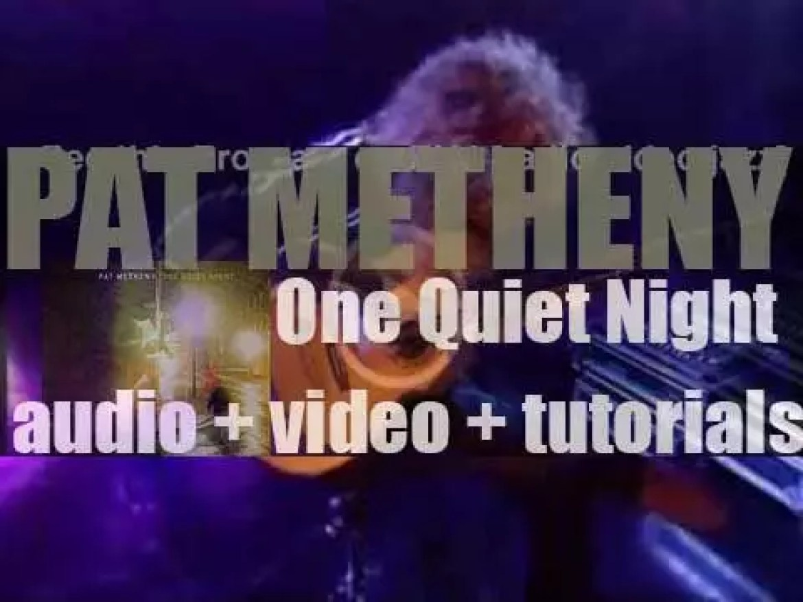 Pat Metheny records 'One Quiet Night' solo on acoustic and baritone guitars (2001)