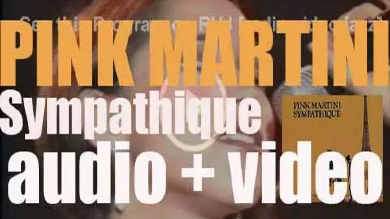 Pink Martini release their debut album : 'Sympathique' (1997)