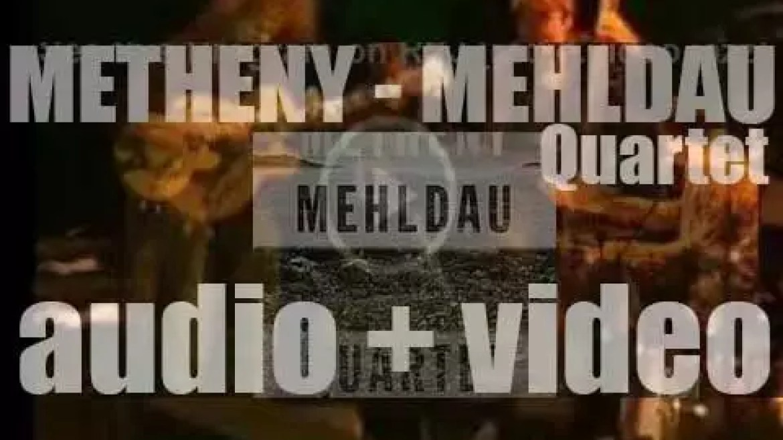 Pat Metheny, Brad Mehldau, Jeff Ballard and Larry Grenadier record together 'Metheny/Mehldau Quartet' for Nonesuch (2005)