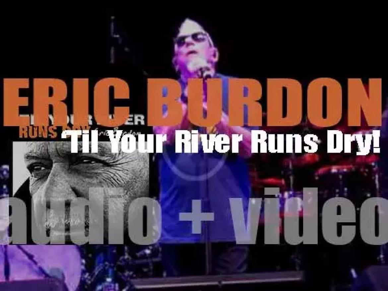 Eric Burdon releases his tenth album : 'Til Your River Runs Dry' (2013)