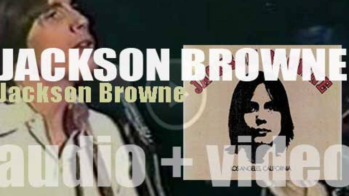 Asylum publish 'Jackson Browne,' his eponymous debut album featuring 'Doctor My Eyes' (1972)