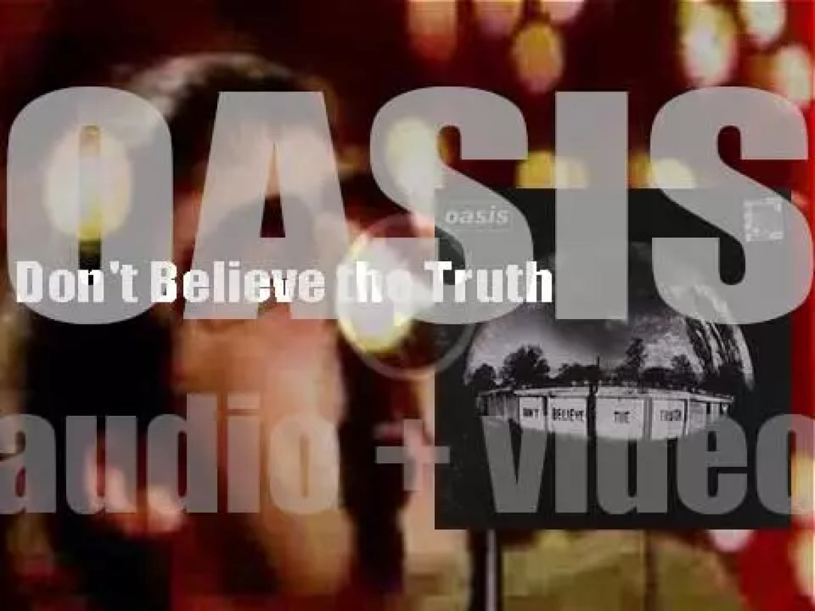 Oasis release their sixth album 'Don't Believe the Truth' featuring 'The Importance of Being Idle' (2005)